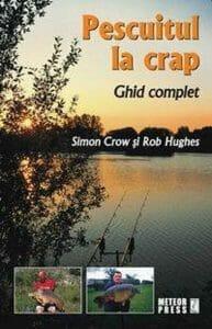 Carti: Pescuitul la crap – ghid complet Simon Crow și Rob Hughes 2